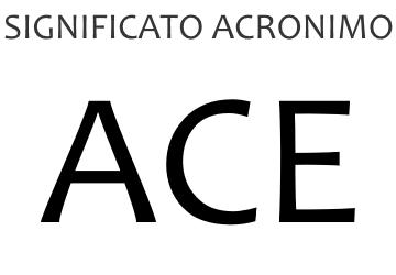 Significato acronimo ACE