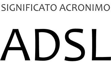 Significato acronimo ADSL