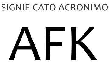 Significato acronimo AFK