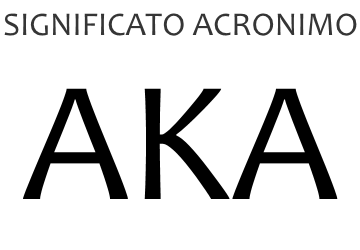 Significato acronimo AKA