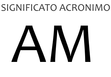 Significato acronimo AM