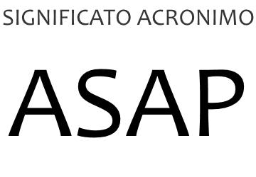 Significato acronimo ASAP