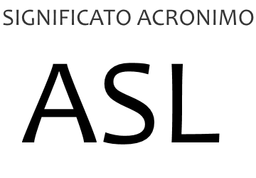Significato acronimo ASL