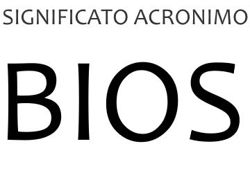 Significato acronimo BIOS