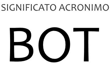 Significato acronimo BOT