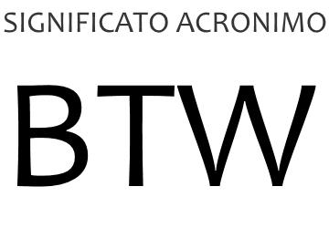 Significato acronimo BTW