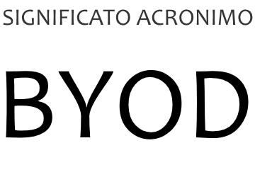 Significato acronimo BYOD