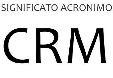 Significato acronimo CRM