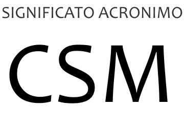 Significato acronimo CSM