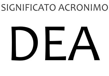 Significato acronimo DEA
