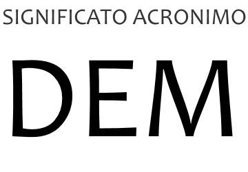 Significato acronimo DEM