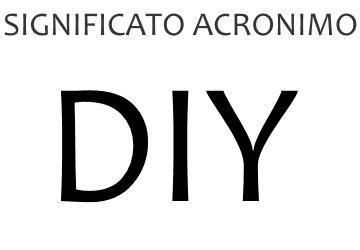 Significato acronimo DIY