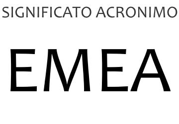 Significato acronimo EMEA