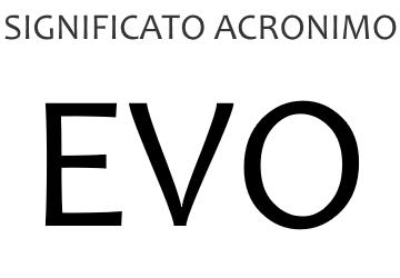 Significato acronimo EVO