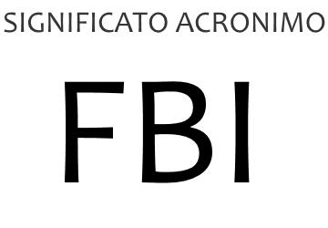 Significato acronimo FBI