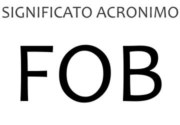 Significato acronimo FOB