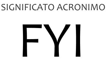 Significato acronimo FYI