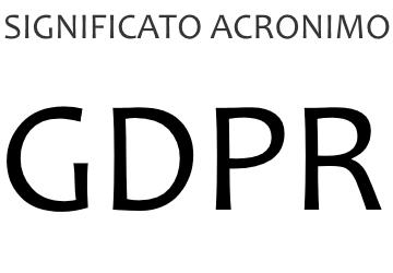 Significato acronimo GDPR
