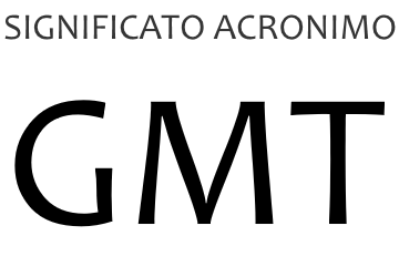 Significato acronimo GMT