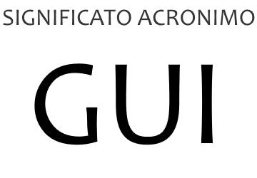 Significato acronimo GUI