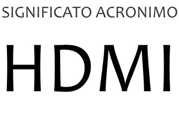Significato acronimo HDMI