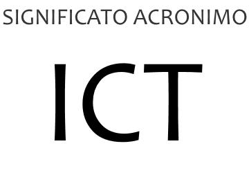 Significato acronimo ICT