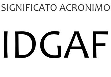 Significato acronimo IDGAF