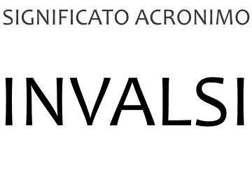 Significato acronimo INVALSI