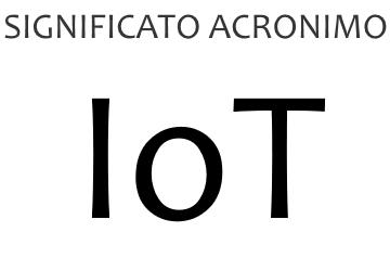 Significato acronimo IOT