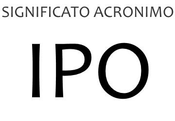 Significato acronimo IPO