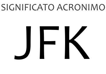 Significato acronimo JFK