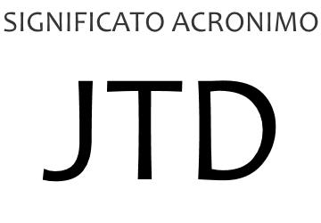 Significato acronimo JTD