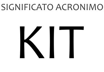 Significato acronimo KIT