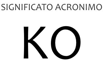 Significato acronimo KO