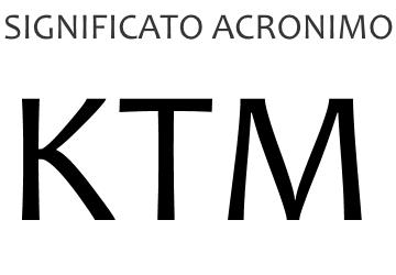 Significato acronimo KTM
