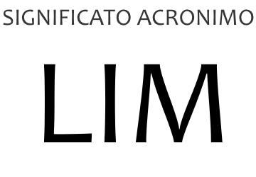 Significato acronimo LIM
