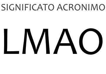 Significato acronimo LMAO