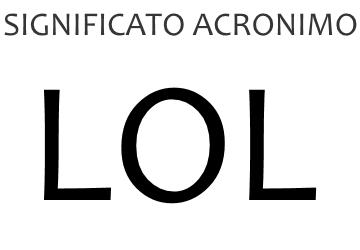 Significato acronimo LOL