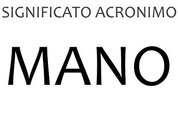 Significato acronimo MANO