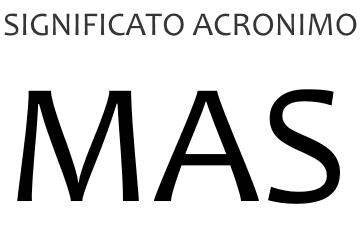 Significato acronimo MAS