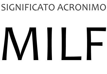 Significato acronimo MILF