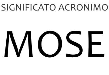 Significato acronimo MOSE