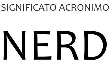Significato acronimo NERD