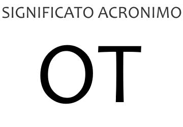 Significato acronimo OT