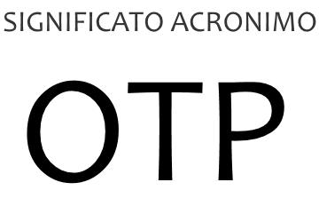 Significato acronimo OTP