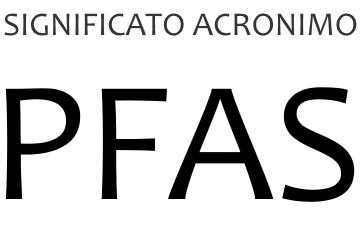 Significato acronimo PFAS