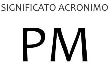 Significato acronimo PM