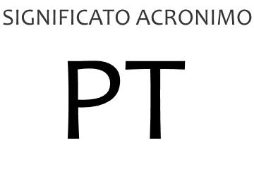 Significato acronimo PT