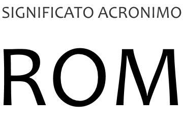 Significato acronimo ROM