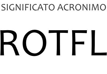 Significato acronimo ROTFL